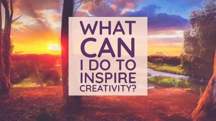What can I do to Inspire Creativity?
